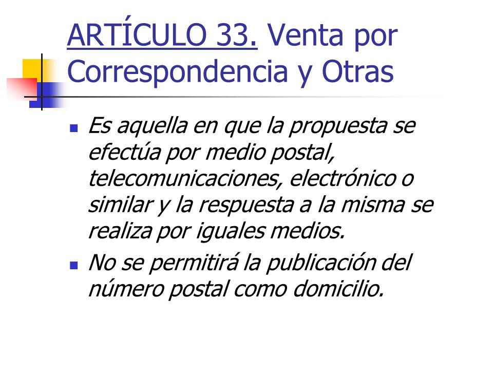 ARTÍCULO 33. Venta por Correspondencia y Otras Es aquella en que la propuesta se efectúa por medio postal, telecomunicaciones, electrónico o similar y
