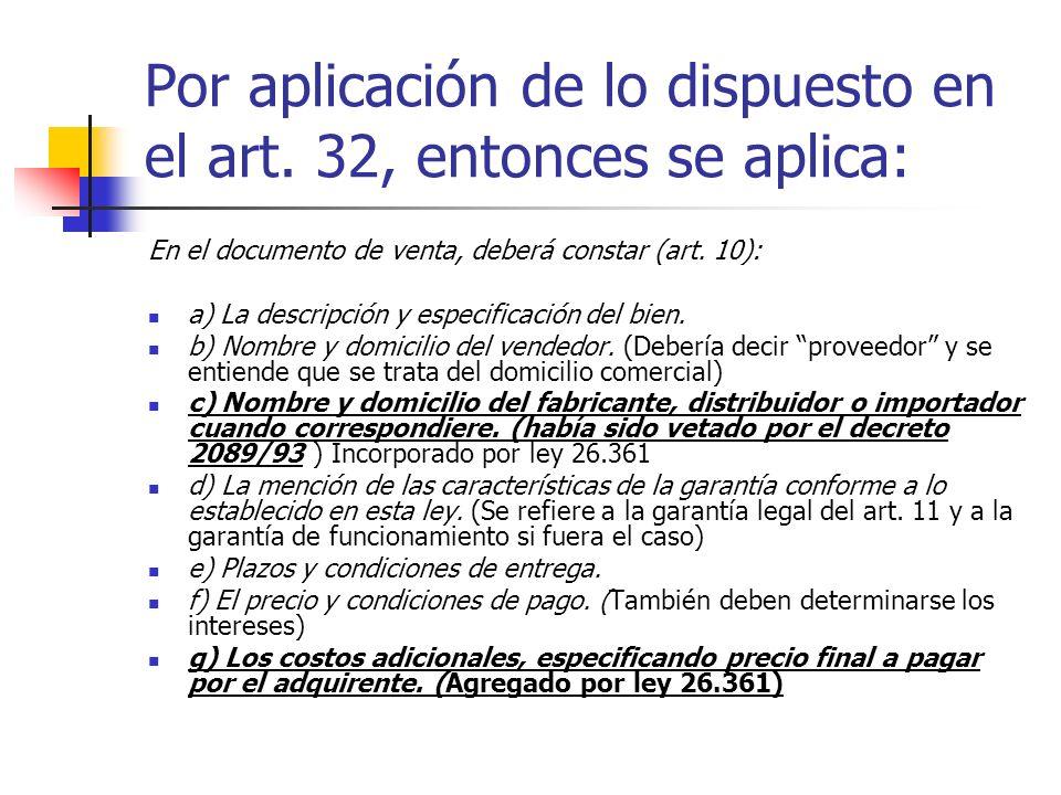 Por aplicación de lo dispuesto en el art. 32, entonces se aplica: En el documento de venta, deberá constar (art. 10): a) La descripción y especificaci