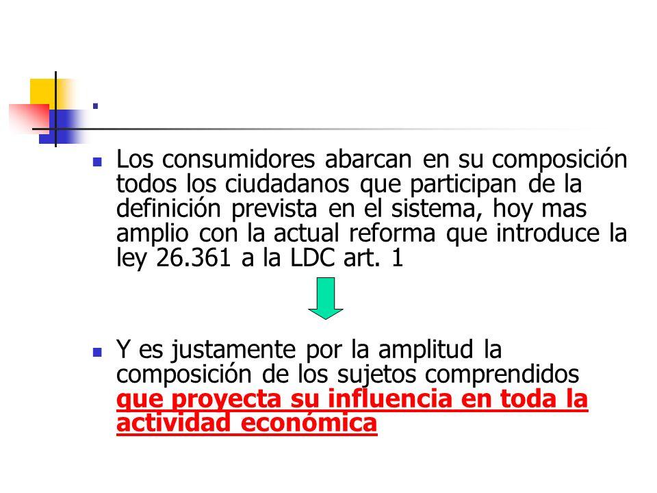 . Los consumidores abarcan en su composición todos los ciudadanos que participan de la definición prevista en el sistema, hoy mas amplio con la actual