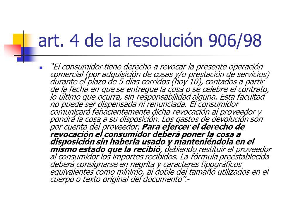art. 4 de la resolución 906/98 El consumidor tiene derecho a revocar la presente operación comercial (por adquisición de cosas y/o prestación de servi