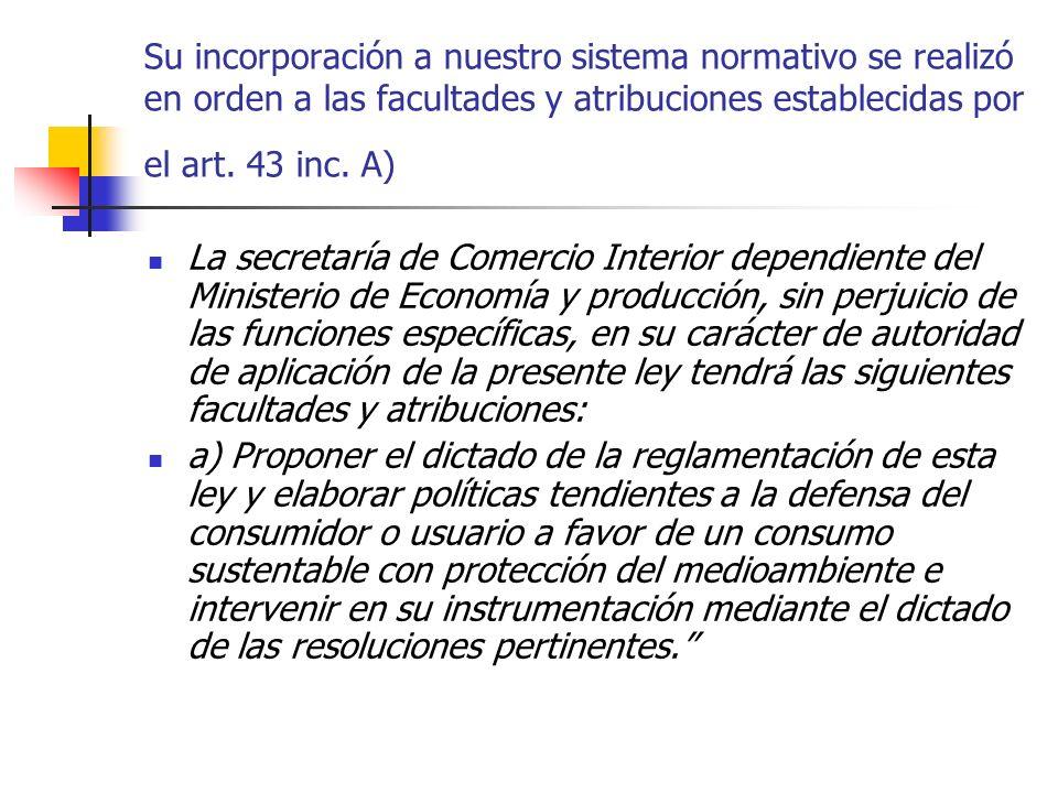 Su incorporación a nuestro sistema normativo se realizó en orden a las facultades y atribuciones establecidas por el art. 43 inc. A) La secretaría de