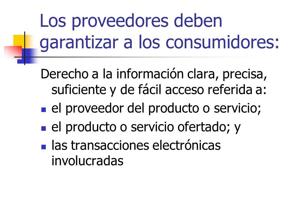 Los proveedores deben garantizar a los consumidores: Derecho a la información clara, precisa, suficiente y de fácil acceso referida a: el proveedor de