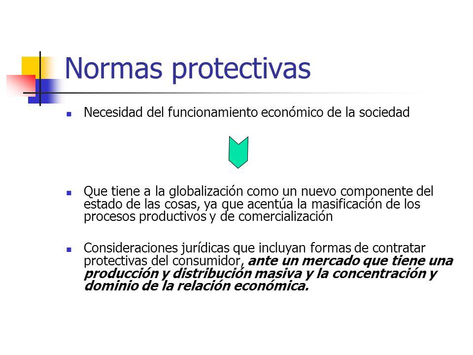 Normas protectivas Necesidad del funcionamiento económico de la sociedad Que tiene a la globalización como un nuevo componente del estado de las cosas
