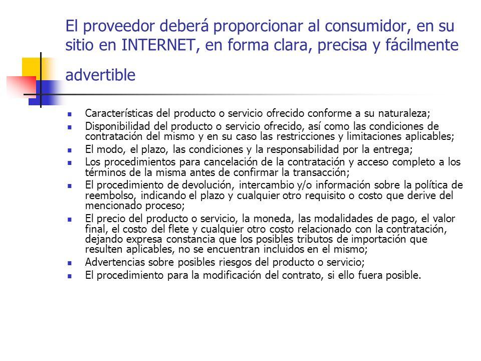 El proveedor deberá proporcionar al consumidor, en su sitio en INTERNET, en forma clara, precisa y fácilmente advertible Características del producto