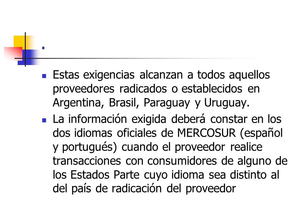 . Estas exigencias alcanzan a todos aquellos proveedores radicados o establecidos en Argentina, Brasil, Paraguay y Uruguay. La información exigida deb