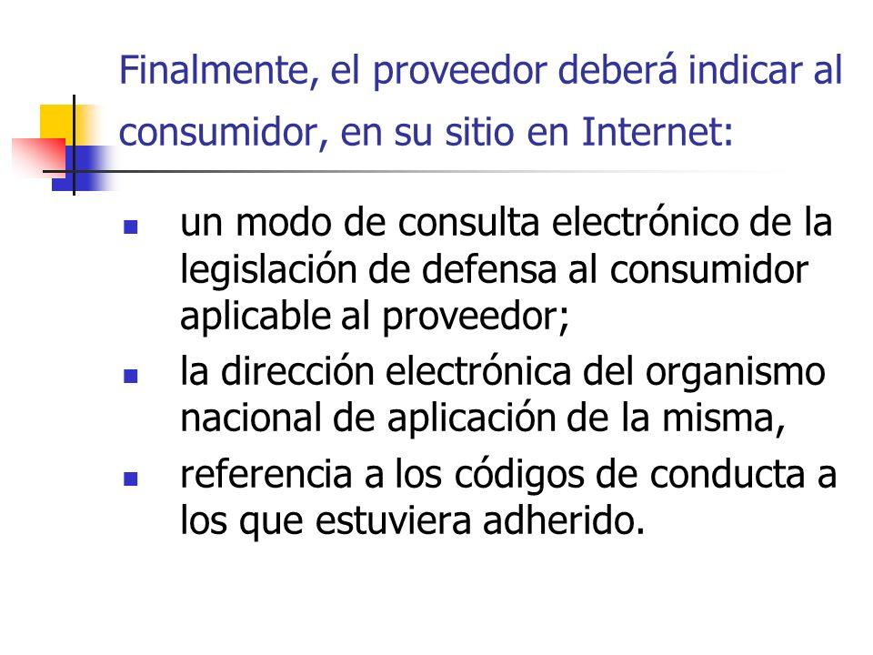Finalmente, el proveedor deberá indicar al consumidor, en su sitio en Internet: un modo de consulta electrónico de la legislación de defensa al consum
