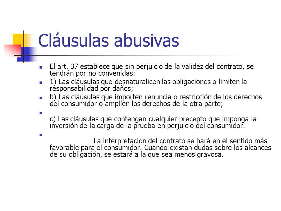 Cláusulas abusivas El art. 37 establece que sin perjuicio de la validez del contrato, se tendrán por no convenidas: 1) Las cláusulas que desnaturalice