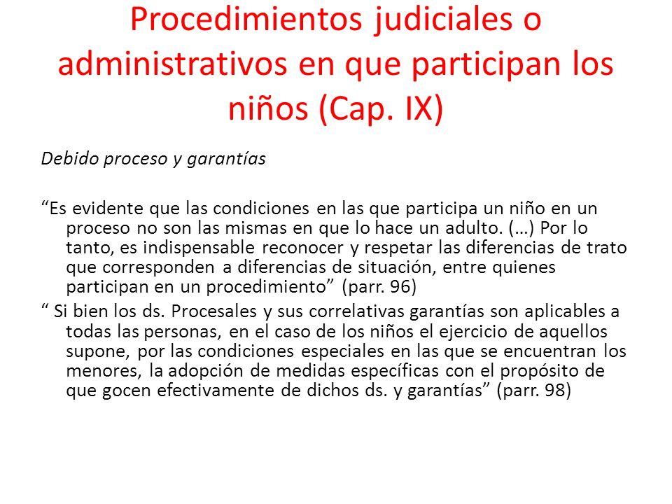Procedimientos judiciales o administrativos en que participan los niños (Cap. IX) Debido proceso y garantías Es evidente que las condiciones en las qu