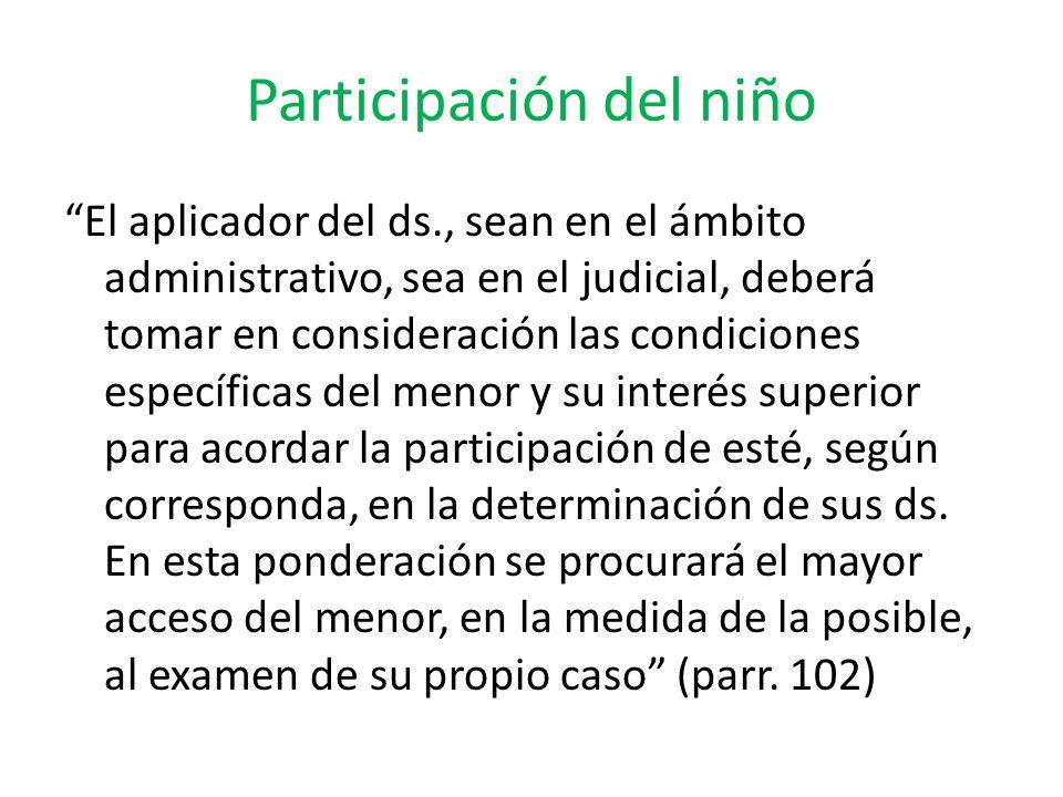 Participación del niño El aplicador del ds., sean en el ámbito administrativo, sea en el judicial, deberá tomar en consideración las condiciones espec