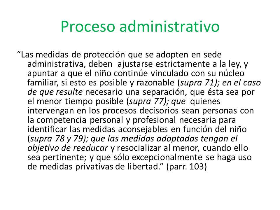 Proceso administrativo Las medidas de protección que se adopten en sede administrativa, deben ajustarse estrictamente a la ley, y apuntar a que el niñ