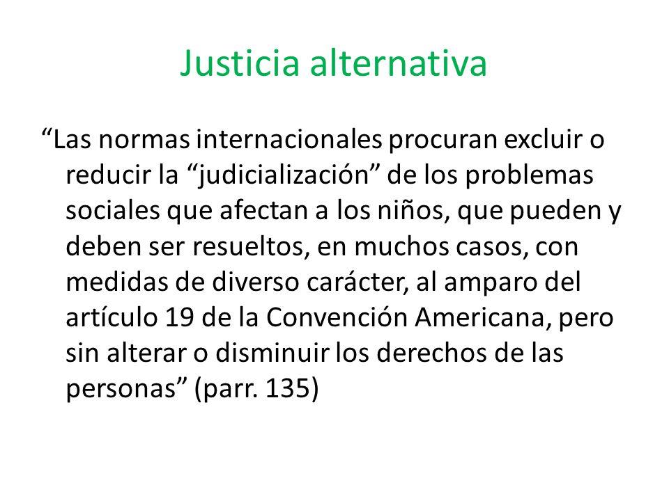 Justicia alternativa Las normas internacionales procuran excluir o reducir la judicialización de los problemas sociales que afectan a los niños, que p