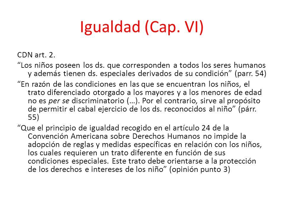 Igualdad (Cap. VI) CDN art. 2. Los niños poseen los ds. que corresponden a todos los seres humanos y además tienen ds. especiales derivados de su cond