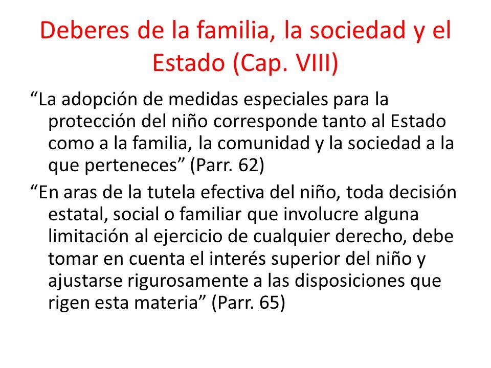 Deberes de la familia, la sociedad y el Estado (Cap. VIII) La adopción de medidas especiales para la protección del niño corresponde tanto al Estado c