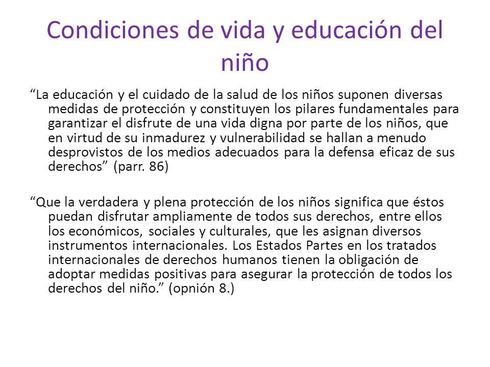 Condiciones de vida y educación del niño La educación y el cuidado de la salud de los niños suponen diversas medidas de protección y constituyen los p