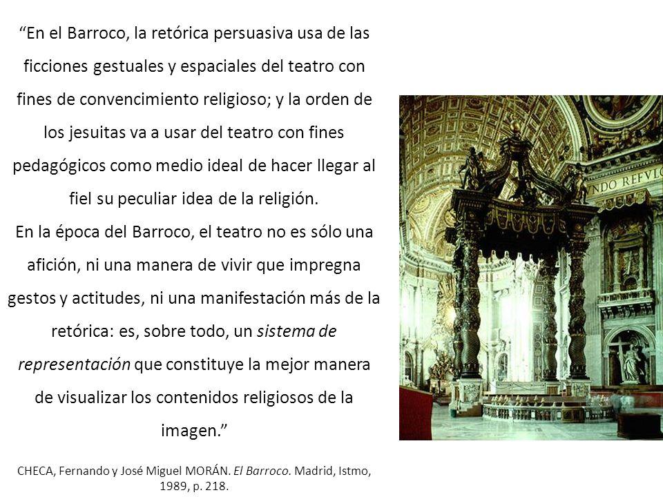 En el Barroco, la retórica persuasiva usa de las ficciones gestuales y espaciales del teatro con fines de convencimiento religioso; y la orden de los