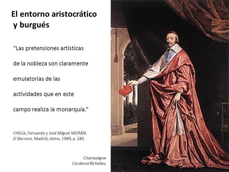 El entorno aristocrático y burgués Las pretensiones artísticas de la nobleza son claramente emulatorias de las actividades que en este campo realiza l