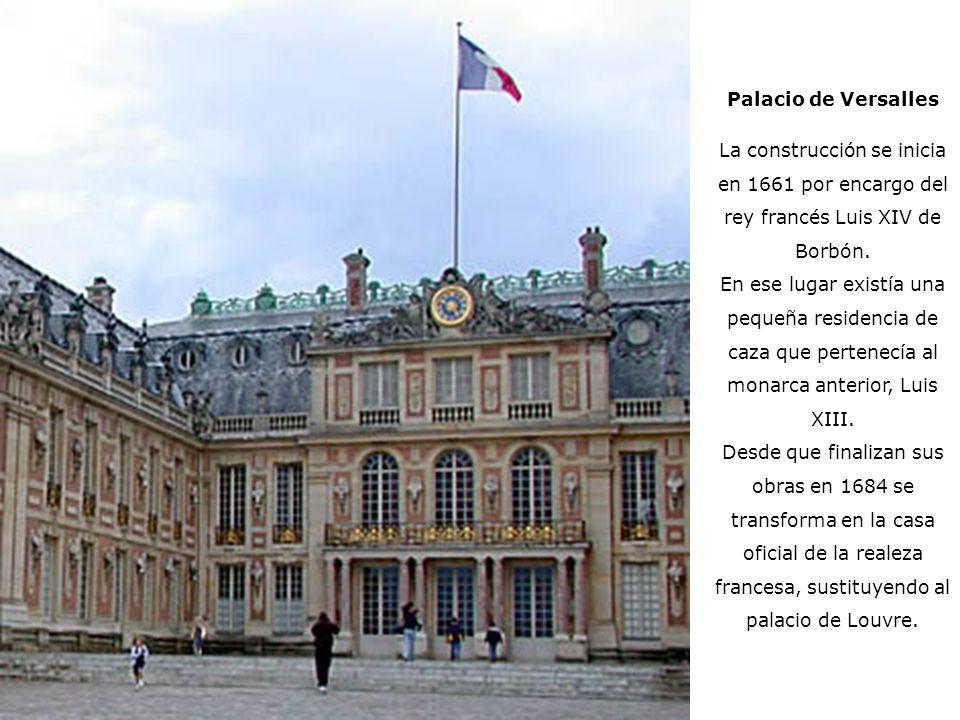 Palacio de Versalles La construcción se inicia en 1661 por encargo del rey francés Luis XIV de Borbón. En ese lugar existía una pequeña residencia de