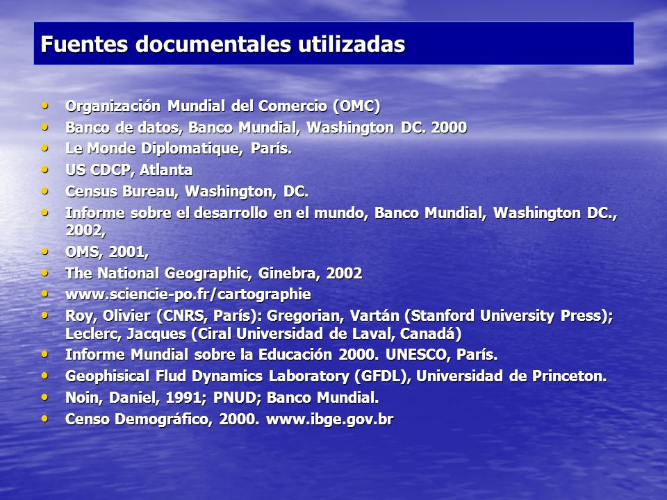 Fuentes documentales utilizadas Organización Mundial del Comercio (OMC) Organización Mundial del Comercio (OMC) Banco de datos, Banco Mundial, Washing