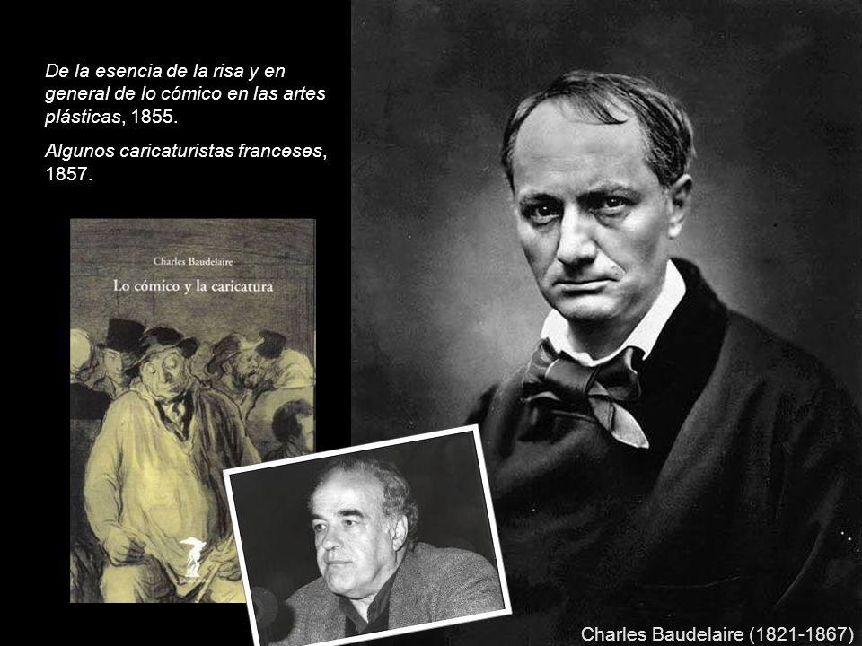 Charles Baudelaire (1821-1867) De la esencia de la risa y en general de lo cómico en las artes plásticas, 1855.