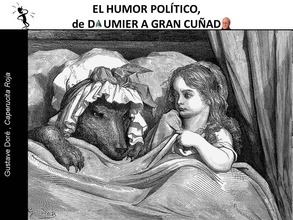 EL HUMOR POLÍTICO, de D UMIER A GRAN CUÑAD Gustave Doré (1832-1883) Ilustración de Don Quijote
