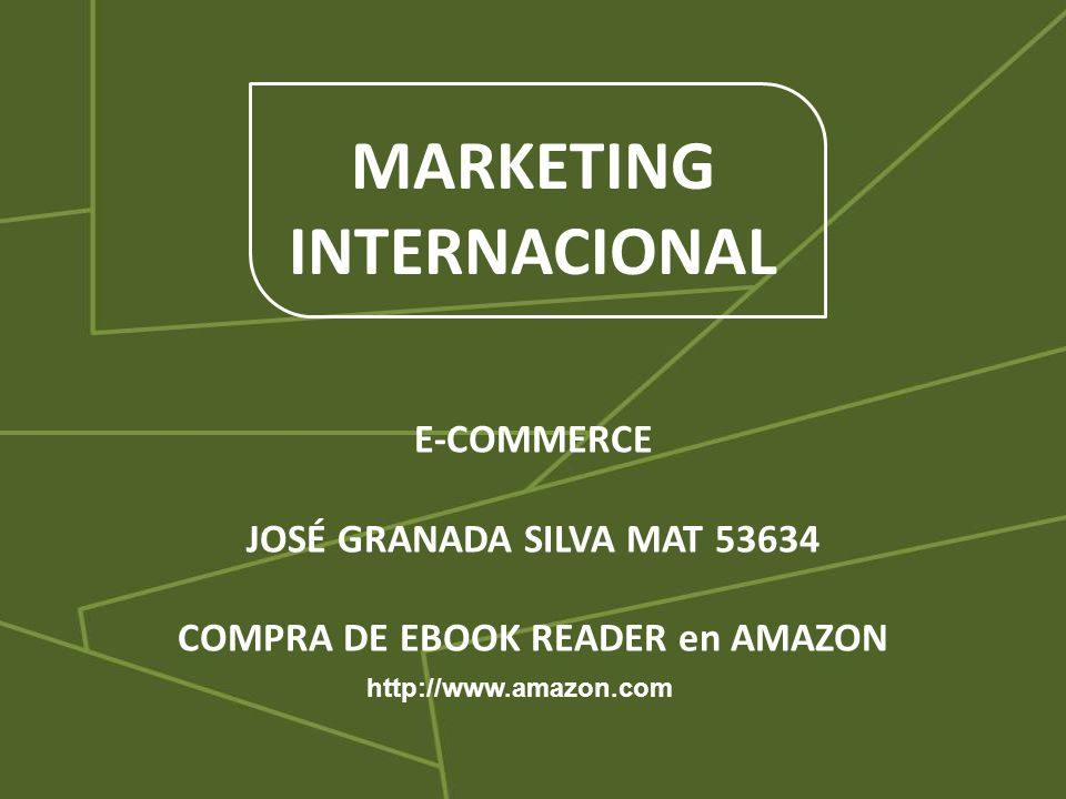 MARKETING INTERNACIONAL E-COMMERCE JOSÉ GRANADA SILVA MAT 53634 COMPRA DE EBOOK READER en AMAZON http://www.amazon.com