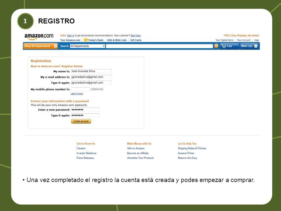 REGISTRO Una vez completado el registro la cuenta está creada y podes empezar a comprar. 1