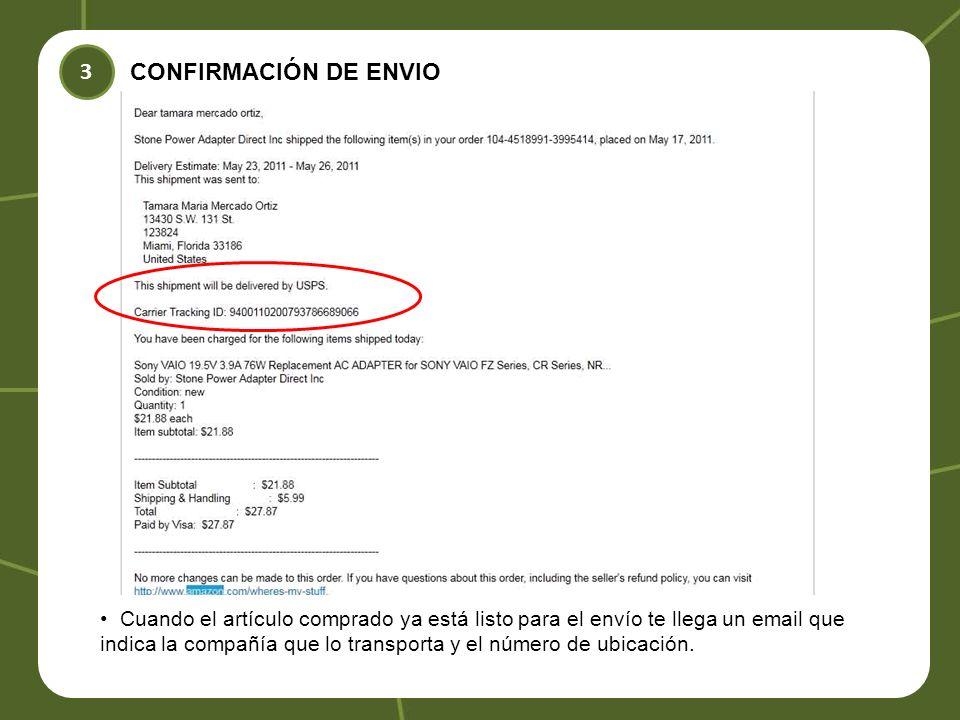 3 CONFIRMACIÓN DE ENVIO Cuando el artículo comprado ya está listo para el envío te llega un email que indica la compañía que lo transporta y el número de ubicación.