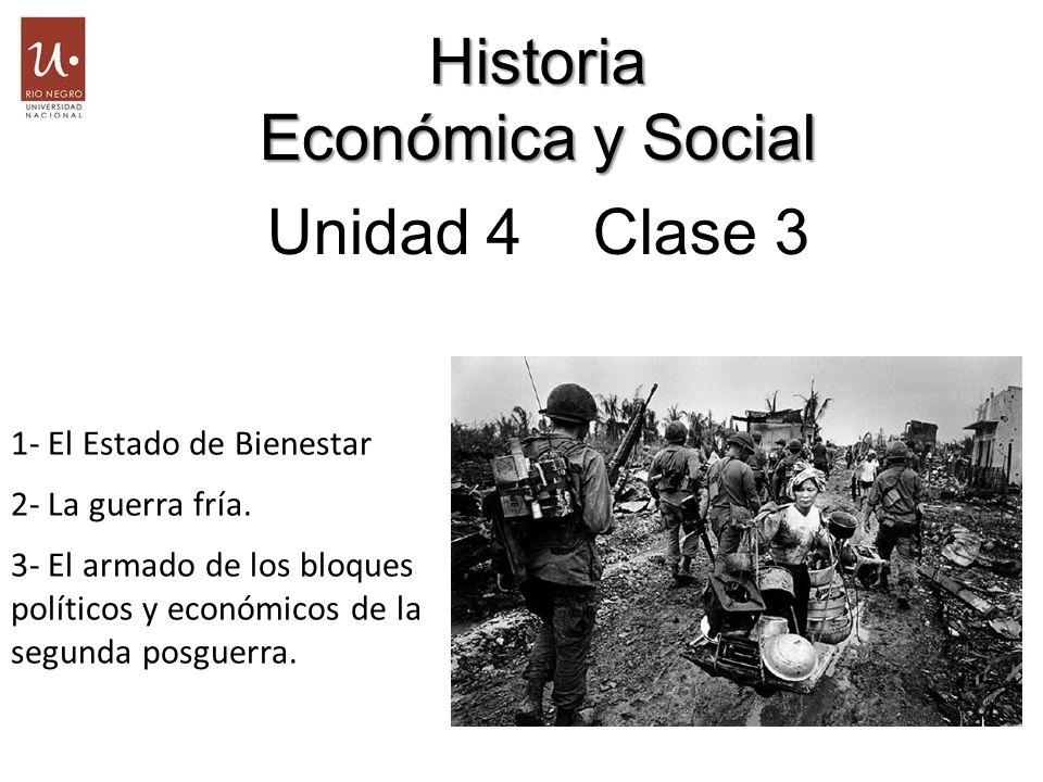 Historia Económica y Social Unidad 4 Clase 3 Historia Económica y Social Unidad 4 Clase 3 1- El Estado de Bienestar 2- La guerra fría. 3- El armado de