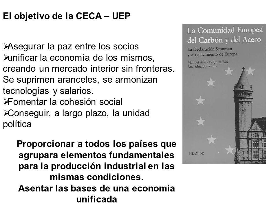 El objetivo de la CECA – UEP Asegurar la paz entre los socios unificar la economía de los mismos, creando un mercado interior sin fronteras. Se suprim