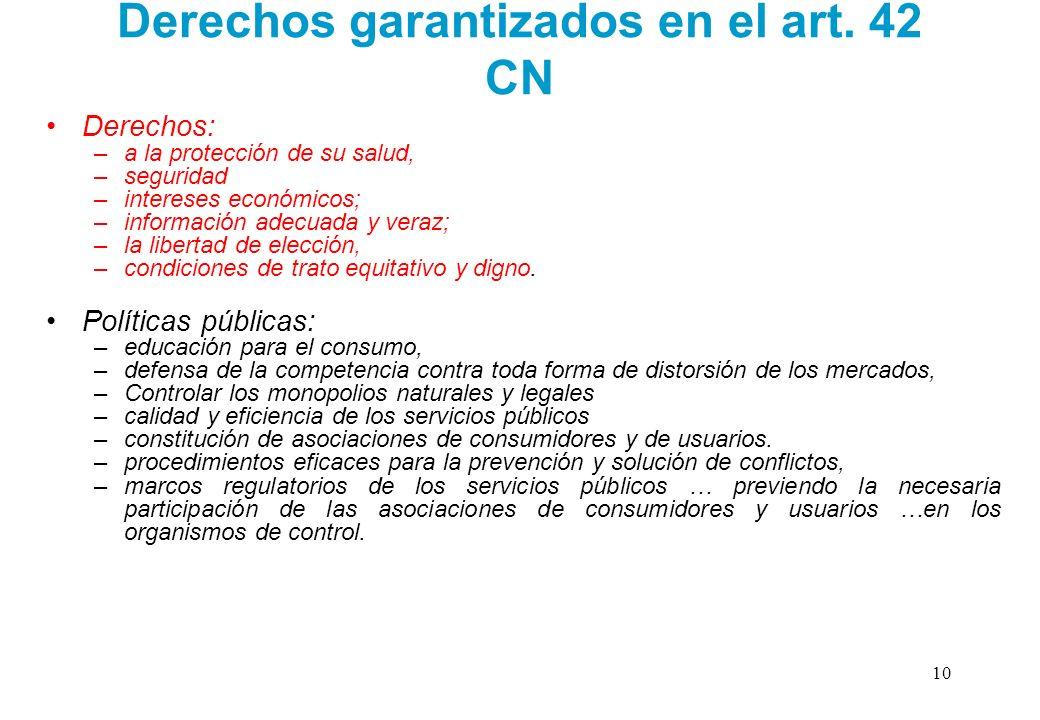 Derechos garantizados en el art. 42 CN Derechos: –a la protección de su salud, –seguridad –intereses económicos; –información adecuada y veraz; –la li