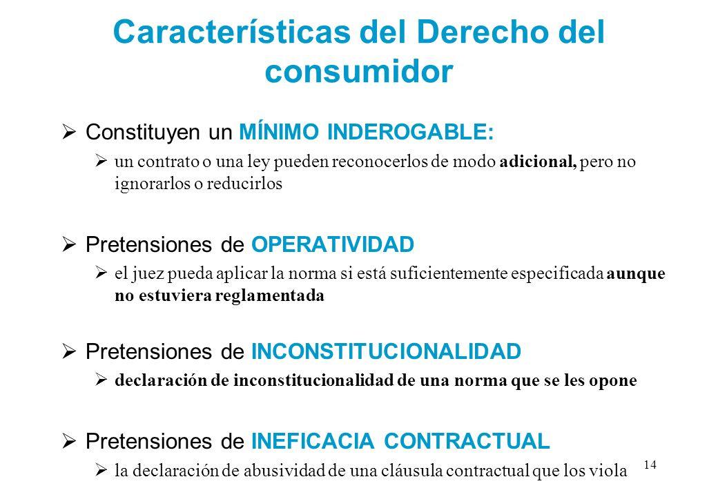 Características del Derecho del consumidor Constituyen un MÍNIMO INDEROGABLE: un contrato o una ley pueden reconocerlos de modo adicional, pero no ign