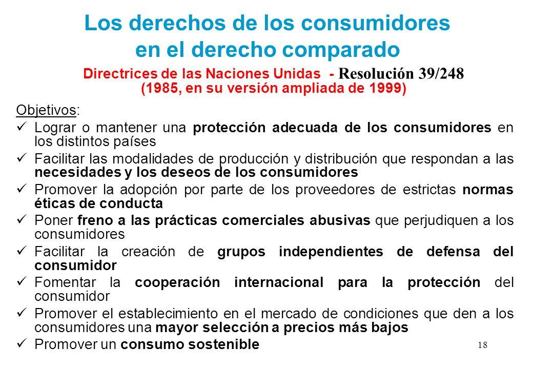 Los derechos de los consumidores en el derecho comparado Directrices de las Naciones Unidas - Resolución 39/248 (1985, en su versión ampliada de 1999)