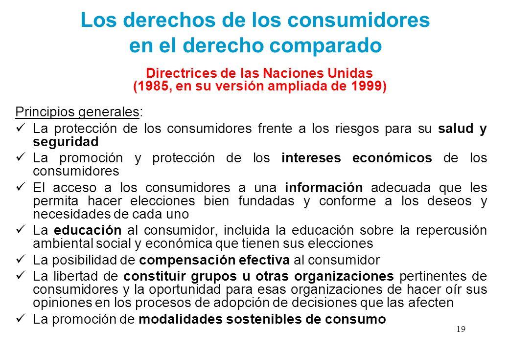 Los derechos de los consumidores en el derecho comparado Directrices de las Naciones Unidas (1985, en su versión ampliada de 1999) Principios generale