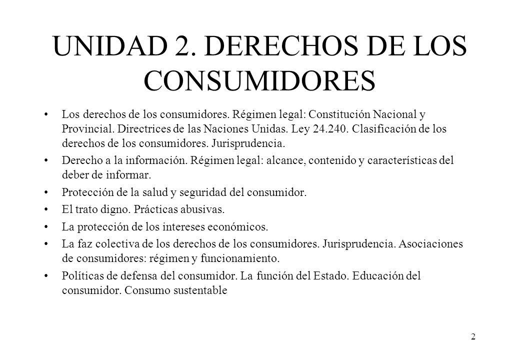 UNIDAD 2. DERECHOS DE LOS CONSUMIDORES Los derechos de los consumidores. Régimen legal: Constitución Nacional y Provincial. Directrices de las Nacione