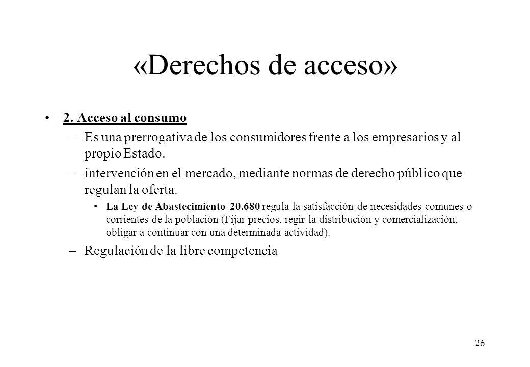 «Derechos de acceso» 2. Acceso al consumo –Es una prerrogativa de los consumidores frente a los empresarios y al propio Estado. –intervención en el me