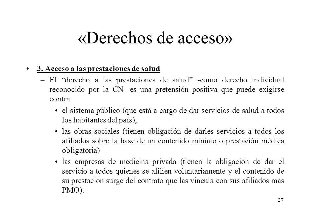«Derechos de acceso» 3. Acceso a las prestaciones de salud –El derecho a las prestaciones de salud -como derecho individual reconocido por la CN- es u