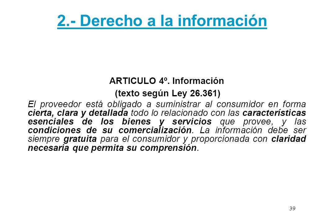 ARTICULO 4º. Información (texto según Ley 26.361) El proveedor está obligado a suministrar al consumidor en forma cierta, clara y detallada todo lo re