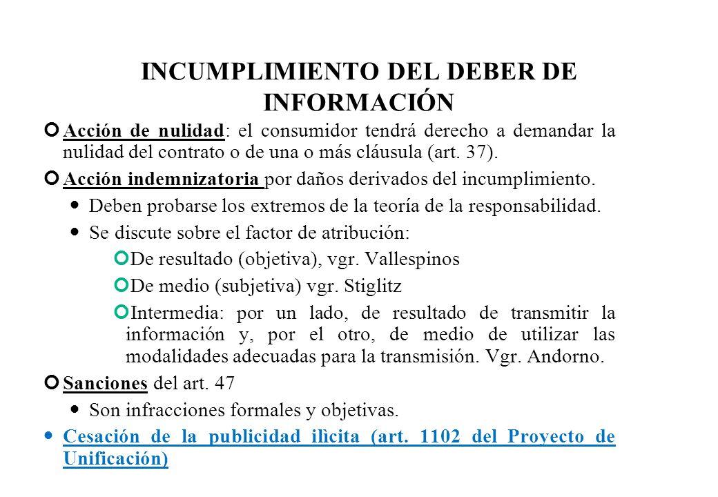 INCUMPLIMIENTO DEL DEBER DE INFORMACIÓN Acción de nulidad: el consumidor tendrá derecho a demandar la nulidad del contrato o de una o más cláusula (ar