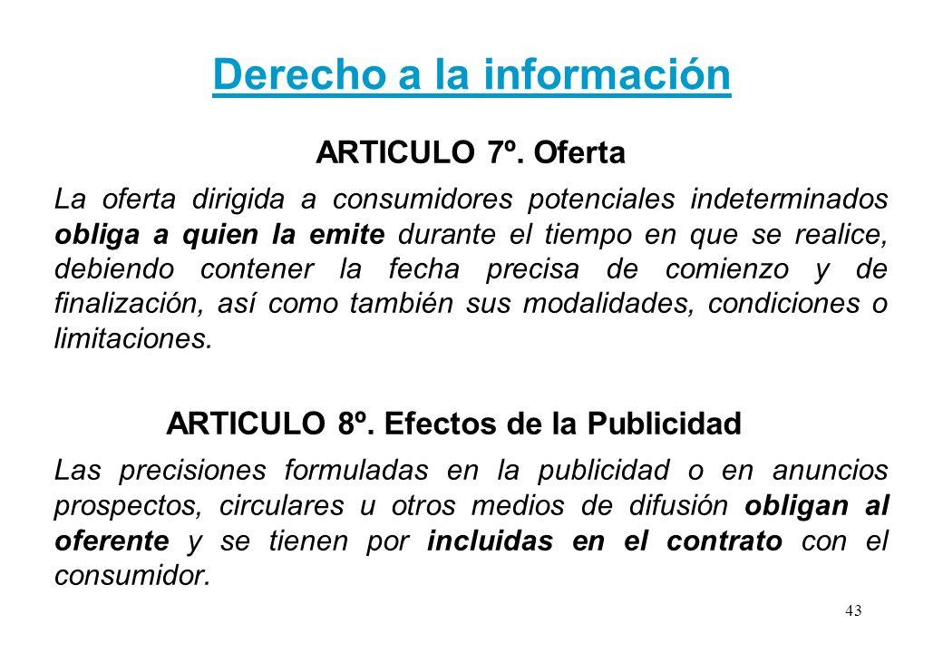 Derecho a la información ARTICULO 7º. Oferta La oferta dirigida a consumidores potenciales indeterminados obliga a quien la emite durante el tiempo en