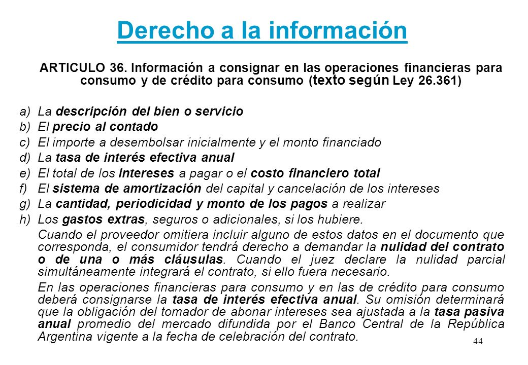 Derecho a la información ARTICULO 36. Información a consignar en las operaciones financieras para consumo y de crédito para consumo ( texto según Ley