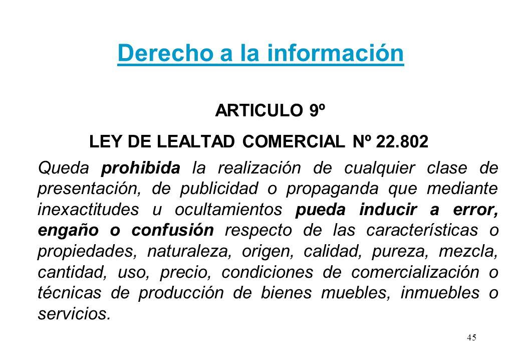Derecho a la información ARTICULO 9º LEY DE LEALTAD COMERCIAL Nº 22.802 Queda prohibida la realización de cualquier clase de presentación, de publicid