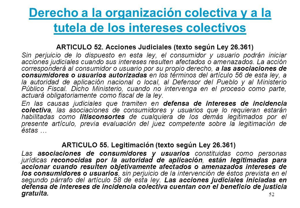 Derecho a la organización colectiva y a la tutela de los intereses colectivos ARTICULO 52. Acciones Judiciales (texto según Ley 26.361) Sin perjuicio