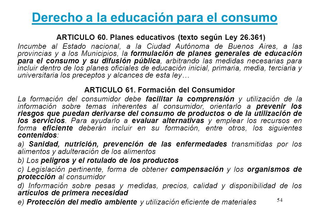 Derecho a la educación para el consumo ARTICULO 60. Planes educativos (texto según Ley 26.361) Incumbe al Estado nacional, a la Ciudad Autónoma de Bue