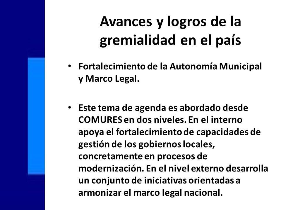 Avances y logros de la gremialidad en el país Fortalecimiento de la Autonomía Municipal y Marco Legal.