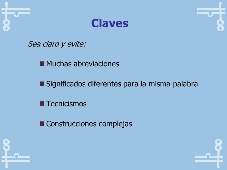 Claves Sea claro y evite: Muchas abreviaciones Significados diferentes para la misma palabra Tecnicismos Construcciones complejas