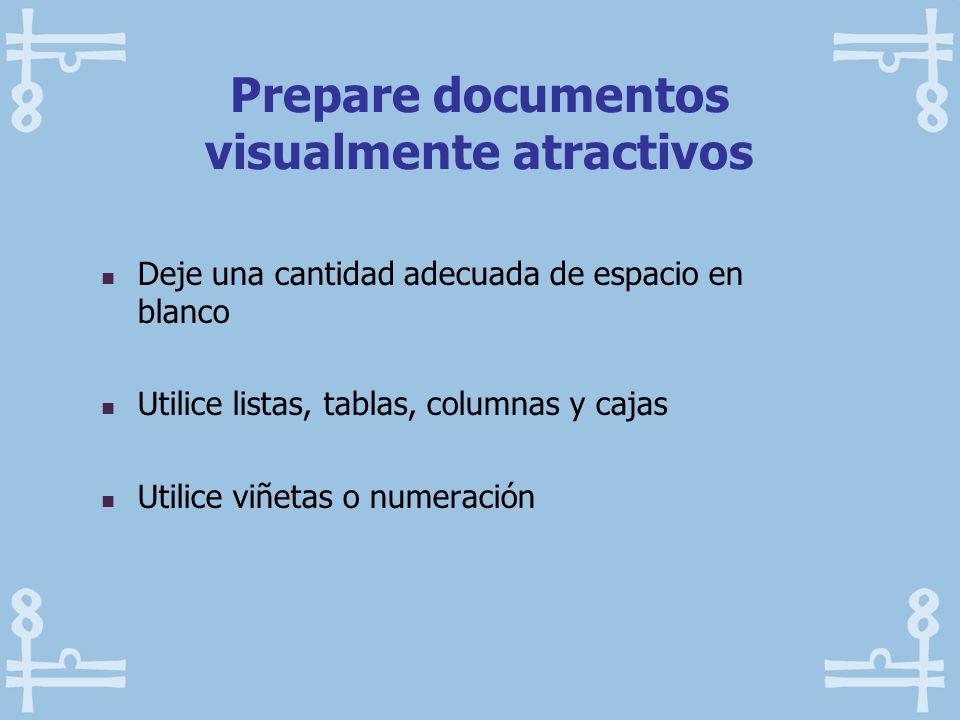 Prepare documentos visualmente atractivos Deje una cantidad adecuada de espacio en blanco Utilice listas, tablas, columnas y cajas Utilice viñetas o n