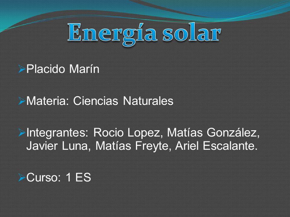 Placido Marín Materia: Ciencias Naturales Integrantes: Rocio Lopez, Matías González, Javier Luna, Matías Freyte, Ariel Escalante. Curso: 1 ES