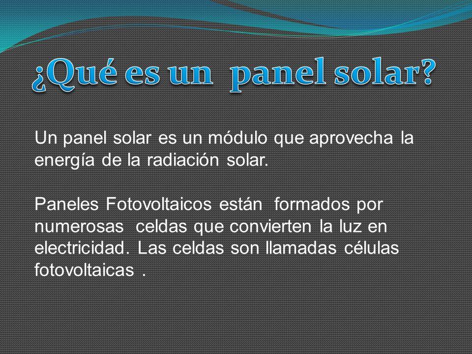Un panel solar es un módulo que aprovecha la energía de la radiación solar. Paneles Fotovoltaicos están formados por numerosas celdas que convierten l