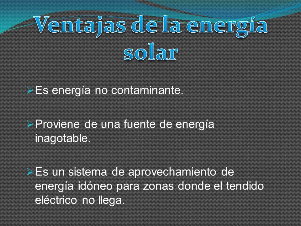 Es energía no contaminante. Proviene de una fuente de energía inagotable. Es un sistema de aprovechamiento de energía idóneo para zonas donde el tendi