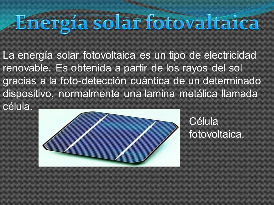 La energía solar fotovoltaica es un tipo de electricidad renovable. Es obtenida a partir de los rayos del sol gracias a la foto-detección cuántica de